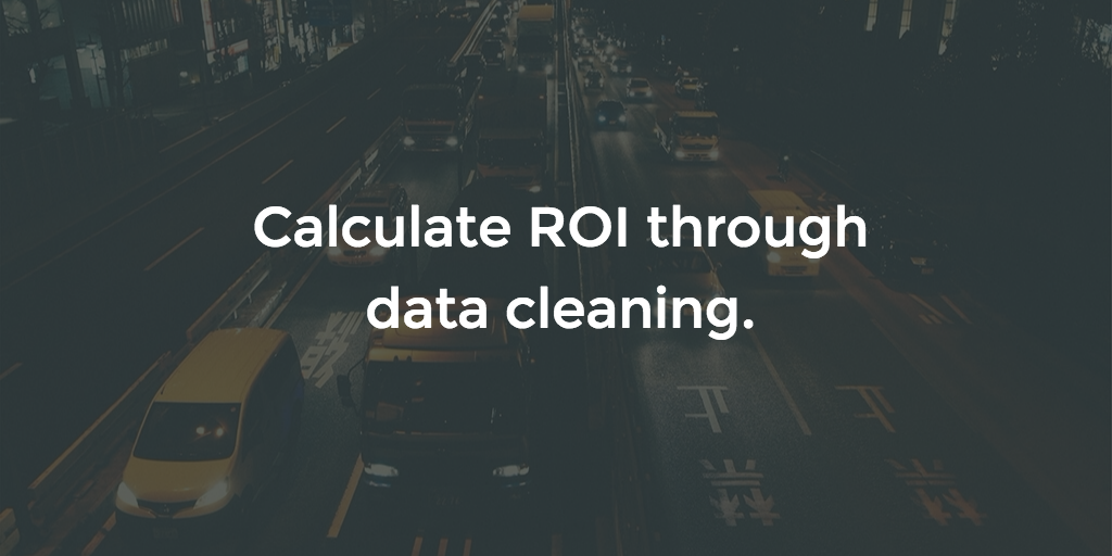 ROI through data cleaning