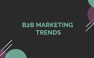 B2B Marketing Trends in 2019: The 7 Biggest Opportunities for Marketers This Year