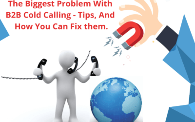 The Biggest problem with B2B Cold Calling, Tips and How you can fix it