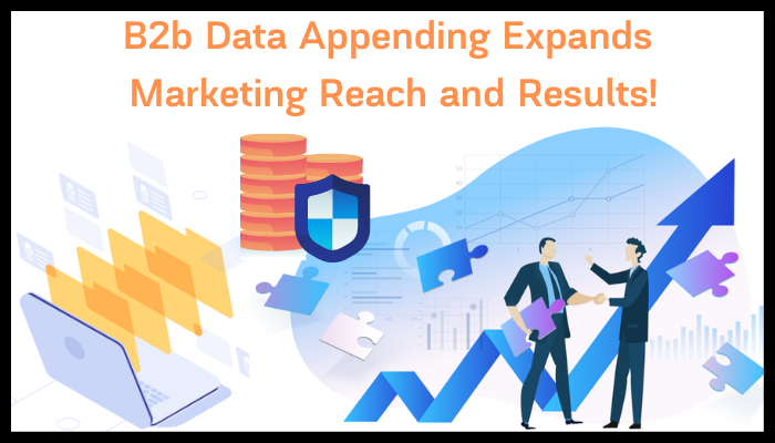 B2b Data Appending Expands Marketing Reach and Results