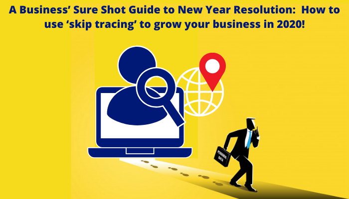 A Business' Sure Shot Guide to New Year Resolution: How to use 'skip tracing' to grow your business in 2020!
