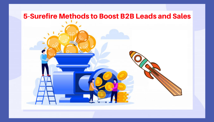 5-Surefire Methods to Boost B2B Leads and sales