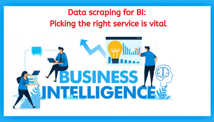 Data scraping for BI: Picking the right service is vital