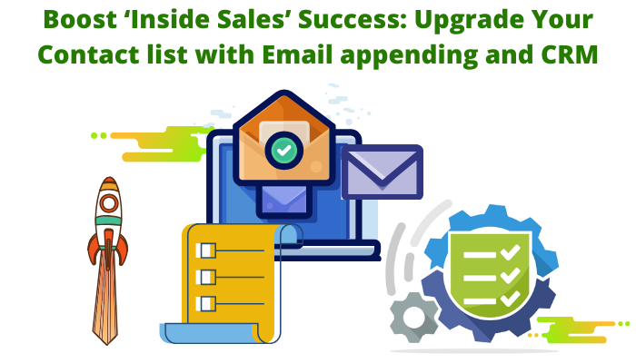 Boost 'Inside Sales' Success: Upgrade Your Contact list with Email appending and CRM