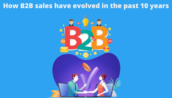 How B2B sales have evolved in the past 10 years