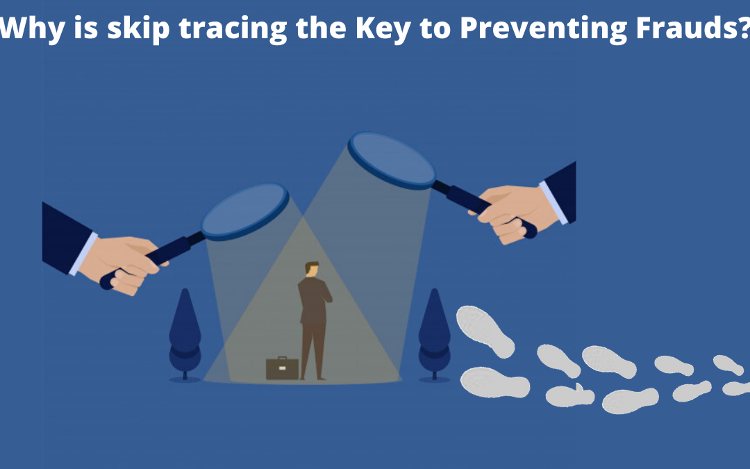 Why is skip tracing the Key to Preventing Frauds?