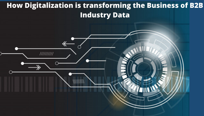 How Digitalization is transforming the Business of B2B Industry Data