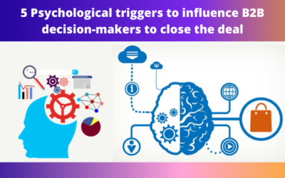5 Psychological triggers to influence b2b decision-makers to close the deal