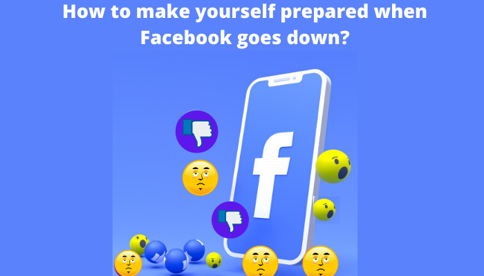 How to make yourself prepared when Facebook goes down?