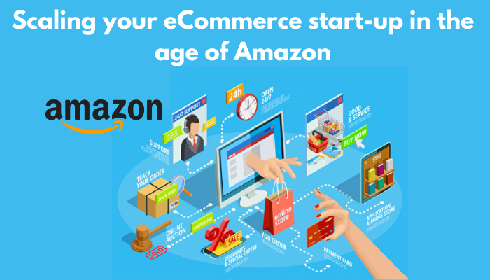 Scaling your eCommerce start-up in the age of Amazon