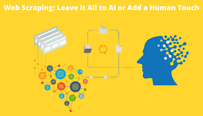 Web Scraping: Leave it All to AI or Add a Human Touch