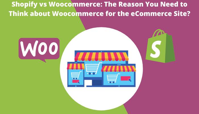 Shopify vs Woocommerce: The Reason You Need to Think about Woocommerce for the eCommerce Site?