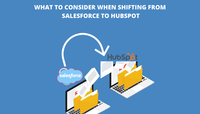 WHAT TO CONSIDER WHEN SHIFTING FROM SALESFORCE TO HUBSPOT