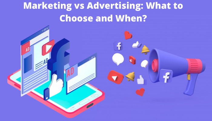 Marketing vs Advertising: What to Choose and When?