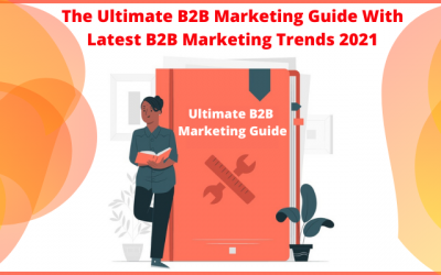 The Ultimate B2B Marketing Guide With Latest B2B Marketing Trends 2021
